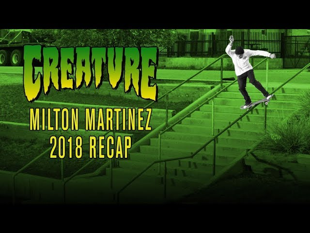 Milton Martinez - 2018 ReCap - Creature Skateboards