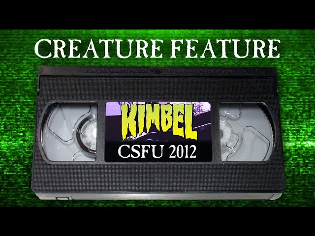 Creature Feature: Willis Kimbel CSFU Part