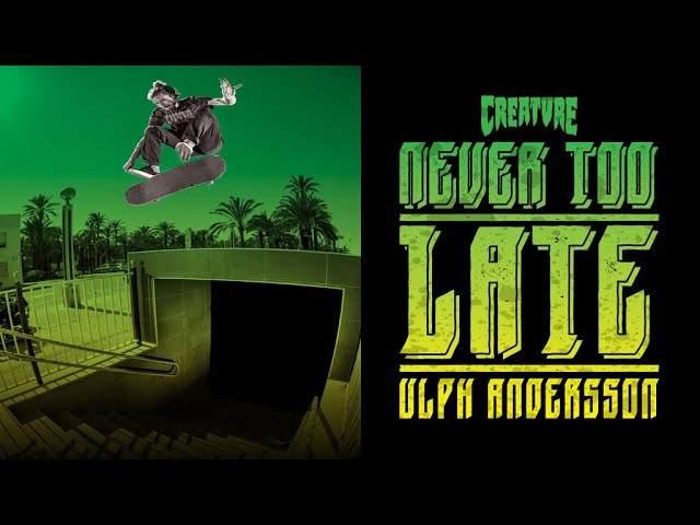 "Creature | Ulph Andersson ""Never Too Late"" Part"