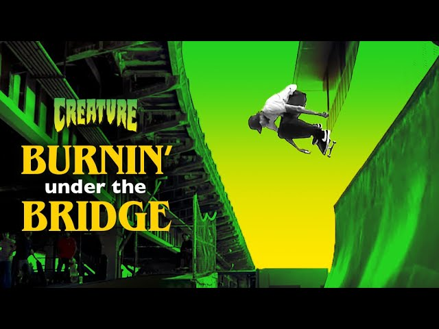 BURNIN' UNDER THE BRIDGE | Creature Skateboards