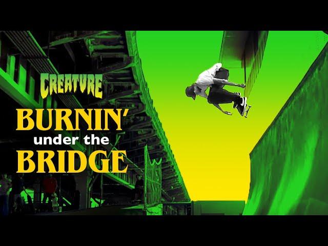 BURNIN' UNDER THE BRIDGE | Creature Skateboards