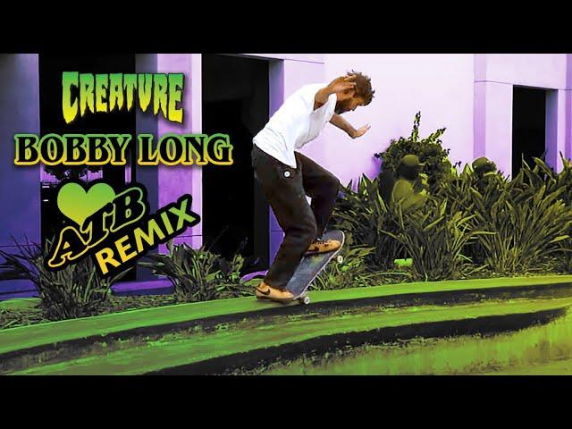 Bobby Long ATB Remix | Creature Skateboards